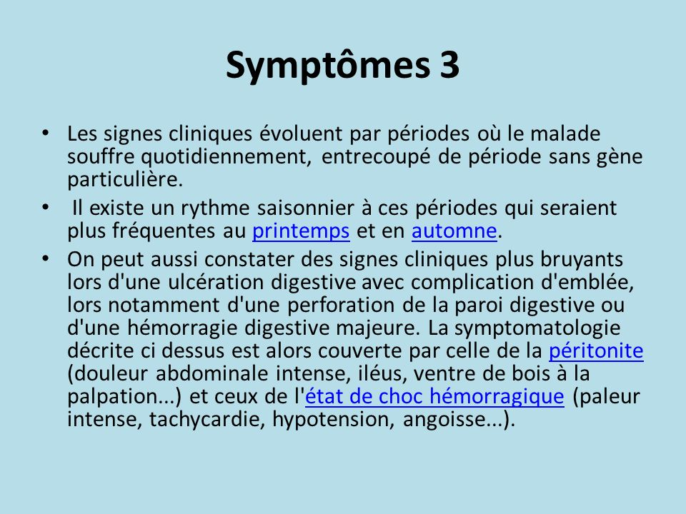 Symptômes 3 Les signes cliniques évoluent par périodes où le malade souffre quotidiennement, entrecoupé de période sans gène particulière.