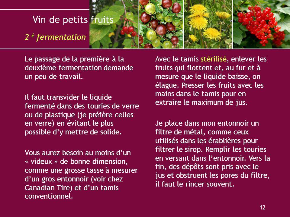 2 è fermentation Le passage de la première à la deuxième fermentation demande un peu de travail.