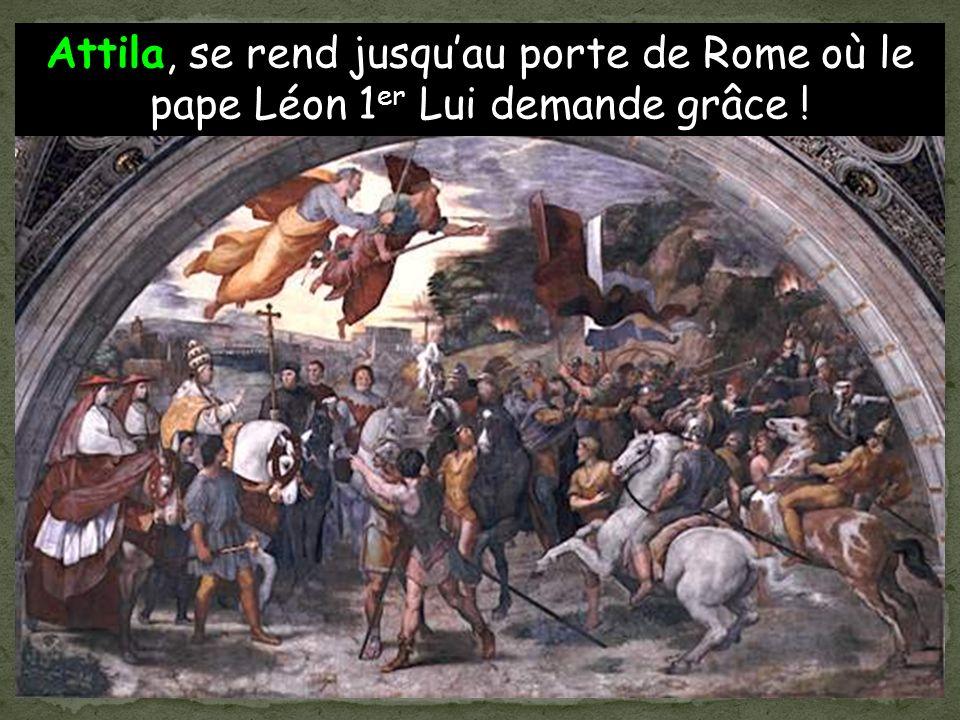 Attila, se rend jusqu'au porte de Rome où le pape Léon 1er Lui demande grâce !