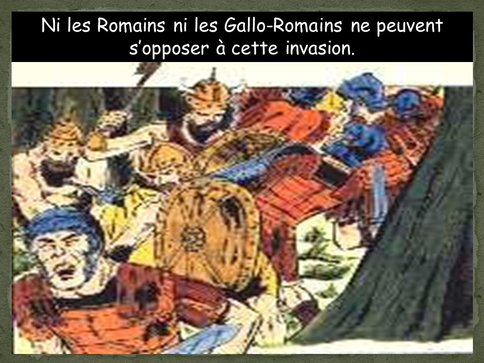 Ni les Romains ni les Gallo-Romains ne peuvent s'opposer à cette invasion.
