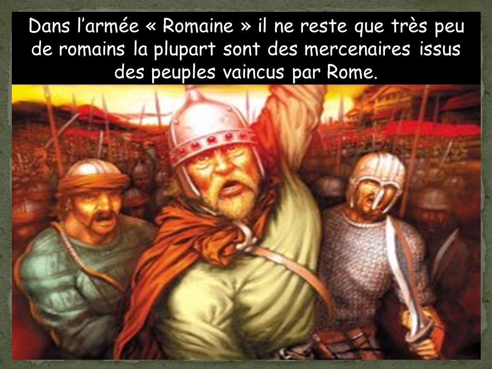 Dans l'armée « Romaine » il ne reste que très peu de romains la plupart sont des mercenaires issus des peuples vaincus par Rome.