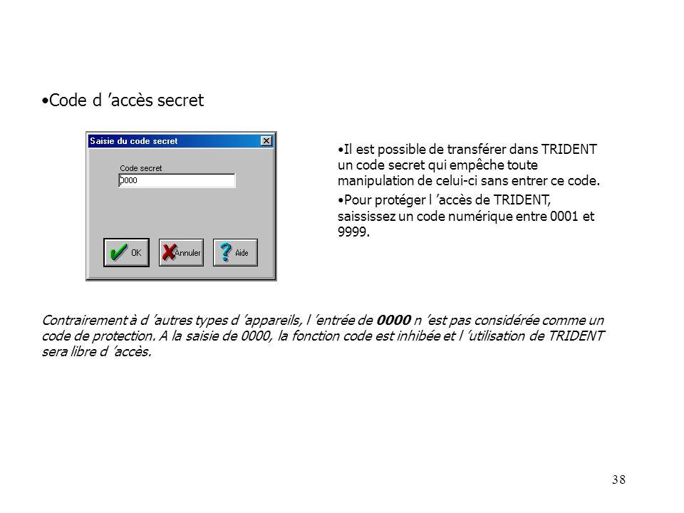 Code d 'accès secret Il est possible de transférer dans TRIDENT un code secret qui empêche toute manipulation de celui-ci sans entrer ce code.