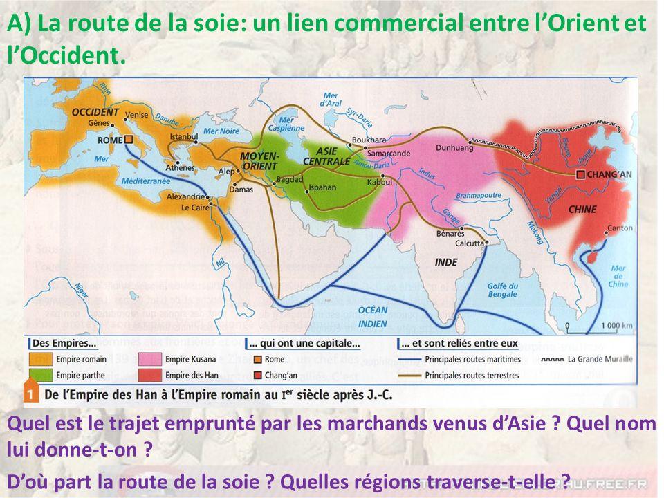 A) La route de la soie: un lien commercial entre l'Orient et l'Occident.