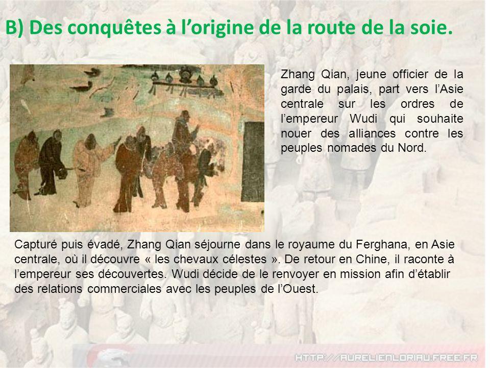 B) Des conquêtes à l'origine de la route de la soie.
