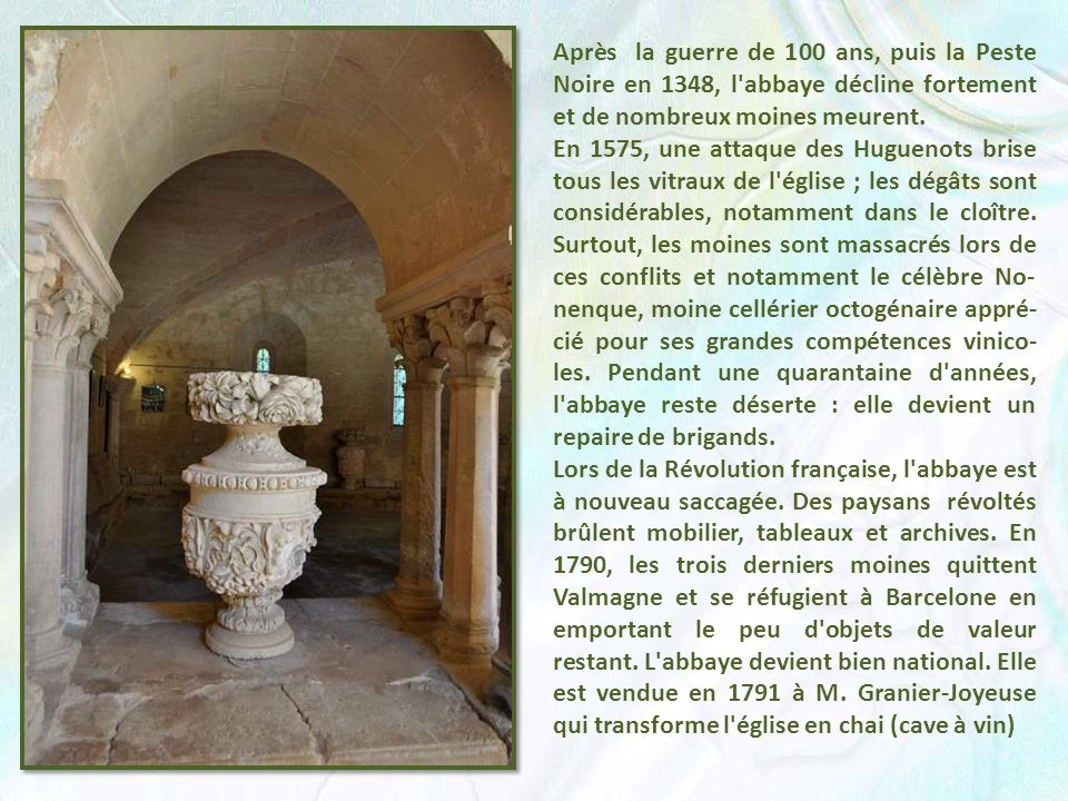 Après la guerre de 100 ans, puis la Peste Noire en 1348, l abbaye décline fortement et de nombreux moines meurent.