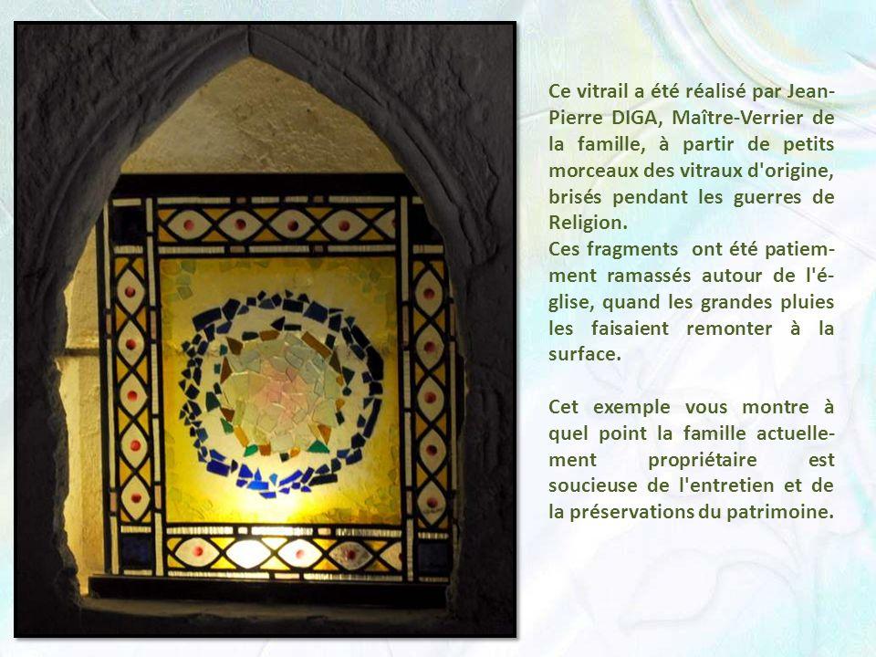 Ce vitrail a été réalisé par Jean-Pierre DIGA, Maître-Verrier de la famille, à partir de petits morceaux des vitraux d origine, brisés pendant les guerres de Religion.