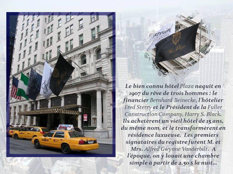 Le bien connu hôtel Plaza naquit en 1907 du rêve de trois hommes : le financier Bernhard Beinecke, l'hôtelier Fred Sterry et le Président de la Fuller Construction Company, Harry S.