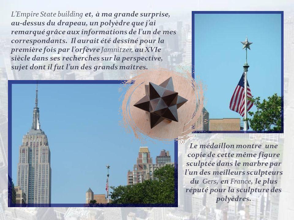 L'Empire State building et, à ma grande surprise, au-dessus du drapeau, un polyèdre que j'ai remarqué grâce aux informations de l'un de mes correspondants. Il aurait été dessiné pour la première fois par l'orfèvre Jamnitzer, au XVIe siècle dans ses recherches sur la perspective, sujet dont il fut l'un des grands maîtres.