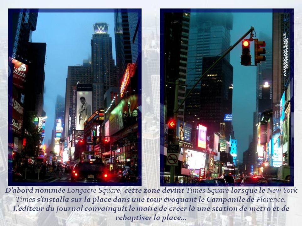 D'abord nommée Longacre Square, cette zone devint Times Square lorsque le New York Times s'installa sur la place dans une tour évoquant le Campanile de Florence.