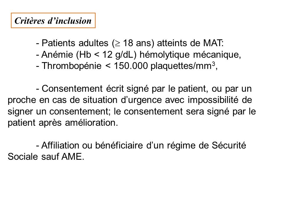Critères d'inclusion - Patients adultes ( 18 ans) atteints de MAT: - Anémie (Hb < 12 g/dL) hémolytique mécanique,