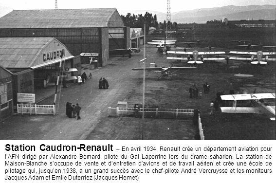 Station Caudron-Renault – En avril 1934, Renault crée un département aviation pour l'AFN dirigé par Alexandre Bernard, pilote du Gal Laperrine lors du drame saharien.
