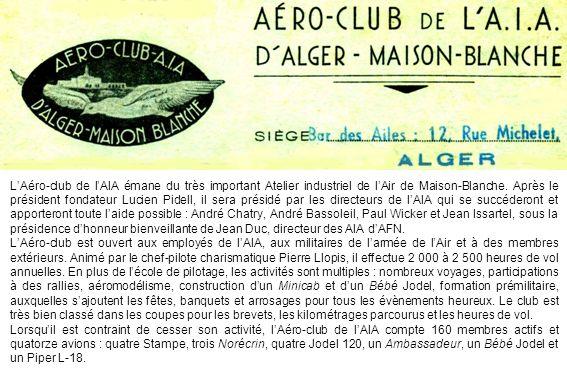 L'Aéro-club de l'AIA émane du très important Atelier industriel de l'Air de Maison-Blanche. Après le président fondateur Lucien Pidell, il sera présidé par les directeurs de l'AIA qui se succéderont et apporteront toute l'aide possible : André Chatry, André Bassoleil, Paul Wicker et Jean Issartel, sous la présidence d'honneur bienveillante de Jean Duc, directeur des AIA d'AFN.