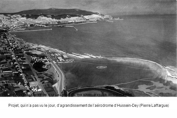 Projet, qui n'a pas vu le jour, d'agrandissement de l'aérodrome d'Hussein-Dey (Pierre Laffargue)