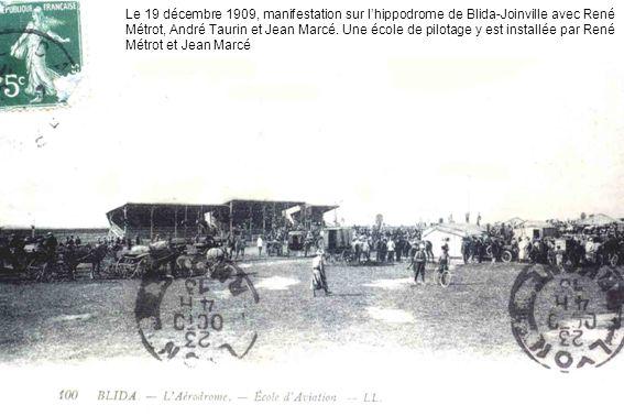 Le 19 décembre 1909, manifestation sur l'hippodrome de Blida-Joinville avec René Métrot, André Taurin et Jean Marcé.
