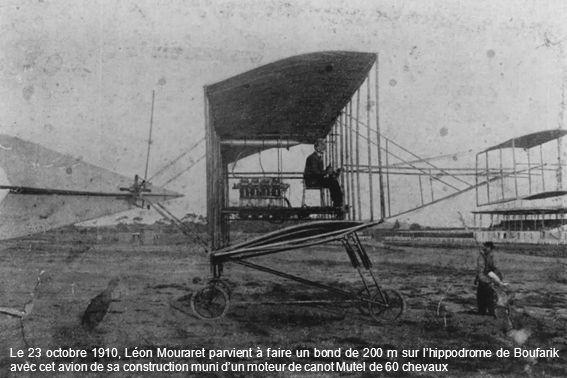 Le 23 octobre 1910, Léon Mouraret parvient à faire un bond de 200 m sur l'hippodrome de Boufarik avec cet avion de sa construction muni d'un moteur de canot Mutel de 60 chevaux