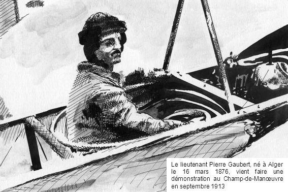 Le lieutenant Pierre Gaubert, né à Alger le 16 mars 1876, vient faire une démonstration au Champ-de-Manœuvre en septembre 1913
