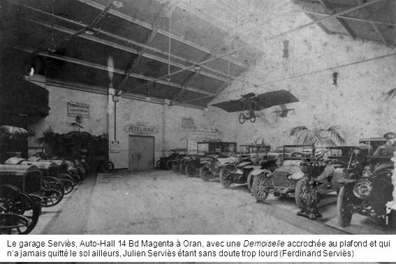 Le garage Serviès, Auto-Hall 14 Bd Magenta à Oran, avec une Demoiselle accrochée au plafond et qui n'a jamais quitté le sol ailleurs, Julien Serviès étant sans doute trop lourd (Ferdinand Serviès)