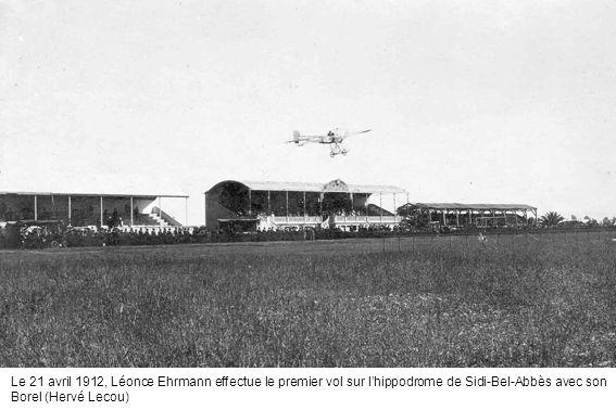 Le 21 avril 1912, Léonce Ehrmann effectue le premier vol sur l'hippodrome de Sidi-Bel-Abbès avec son Borel (Hervé Lecou)