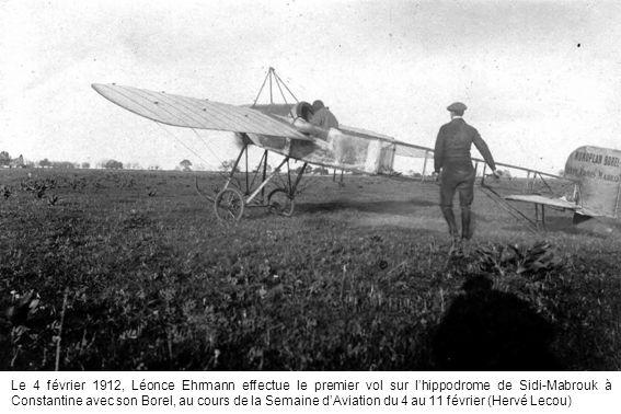 Le 4 février 1912, Léonce Ehrmann effectue le premier vol sur l'hippodrome de Sidi-Mabrouk à Constantine avec son Borel, au cours de la Semaine d'Aviation du 4 au 11 février (Hervé Lecou)