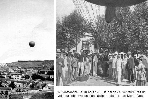 A Constantine, le 30 août 1905, le ballon Le Centaure fait un vol pour l'observation d'une éclipse solaire (Jean-Michel Duc)