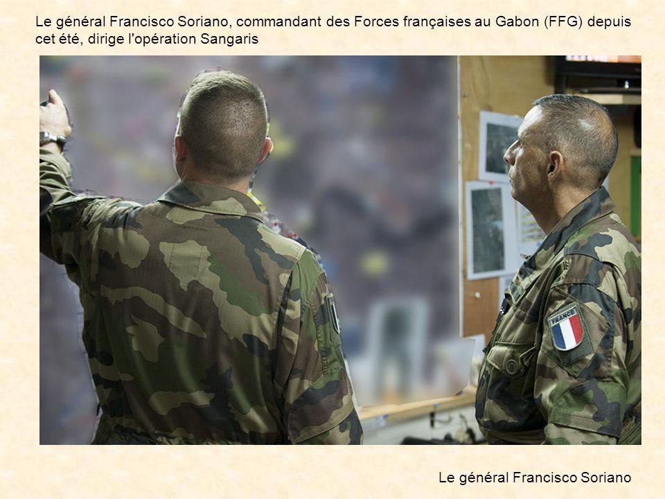Le général Francisco Soriano, commandant des Forces françaises au Gabon (FFG) depuis cet été, dirige l opération Sangaris