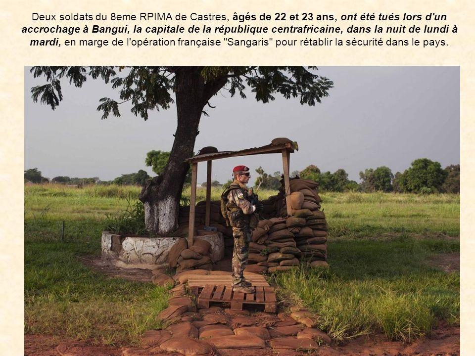 Deux soldats du 8eme RPIMA de Castres, âgés de 22 et 23 ans, ont été tués lors d un accrochage à Bangui, la capitale de la république centrafricaine, dans la nuit de lundi à mardi, en marge de l opération française Sangaris pour rétablir la sécurité dans le pays.