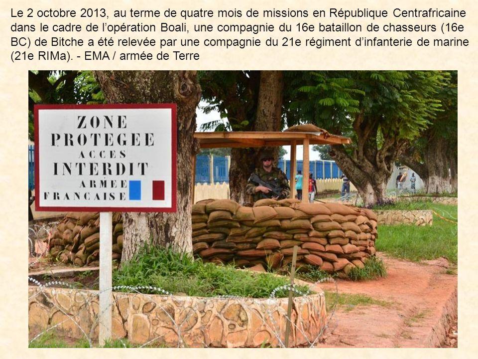 Le 2 octobre 2013, au terme de quatre mois de missions en République Centrafricaine dans le cadre de l'opération Boali, une compagnie du 16e bataillon de chasseurs (16e BC) de Bitche a été relevée par une compagnie du 21e régiment d'infanterie de marine (21e RIMa).