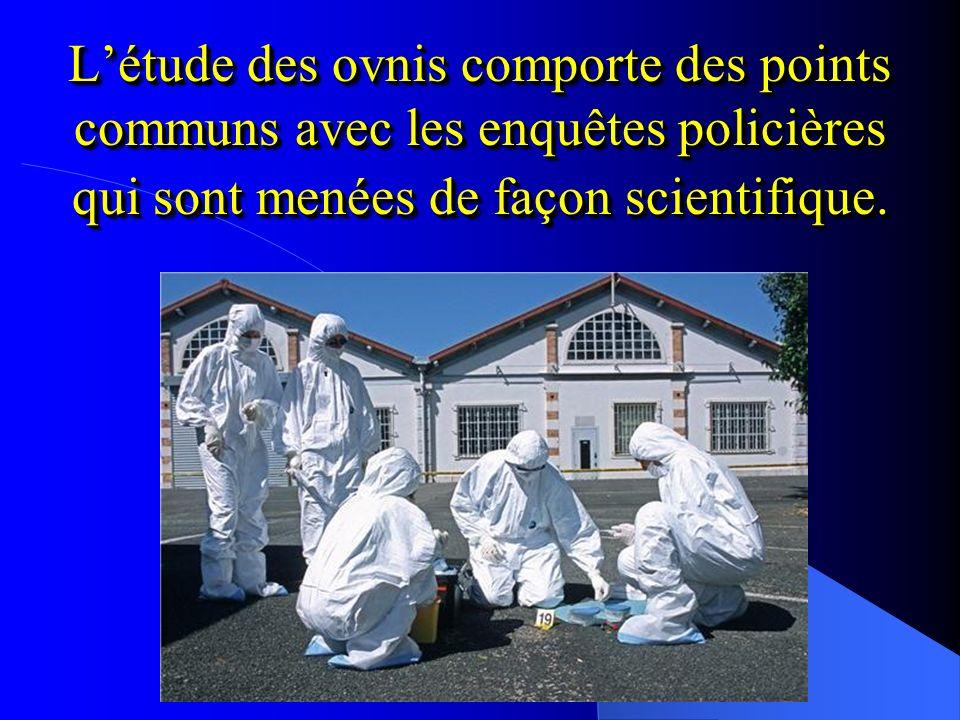 L'étude des ovnis comporte des points communs avec les enquêtes policières qui sont menées de façon scientifique.