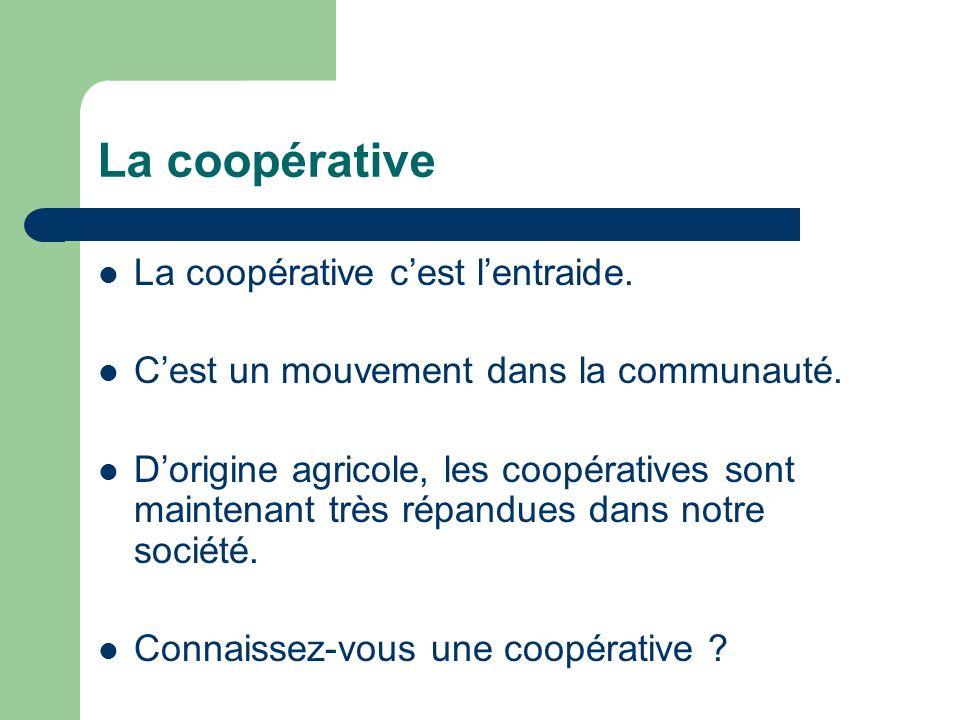 La coopérative La coopérative c'est l'entraide.