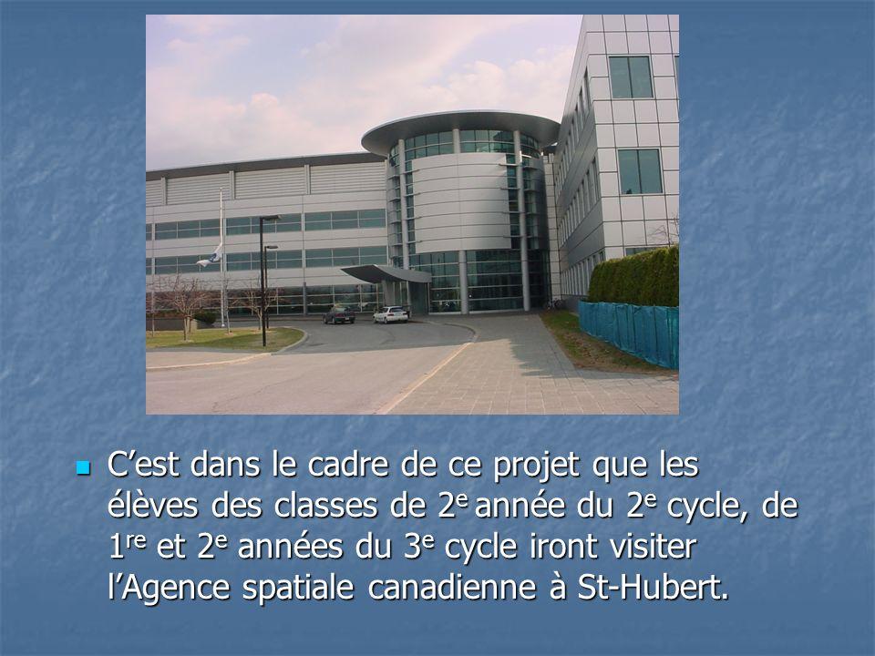 C'est dans le cadre de ce projet que les élèves des classes de 2e année du 2e cycle, de 1re et 2e années du 3e cycle iront visiter l'Agence spatiale canadienne à St-Hubert.