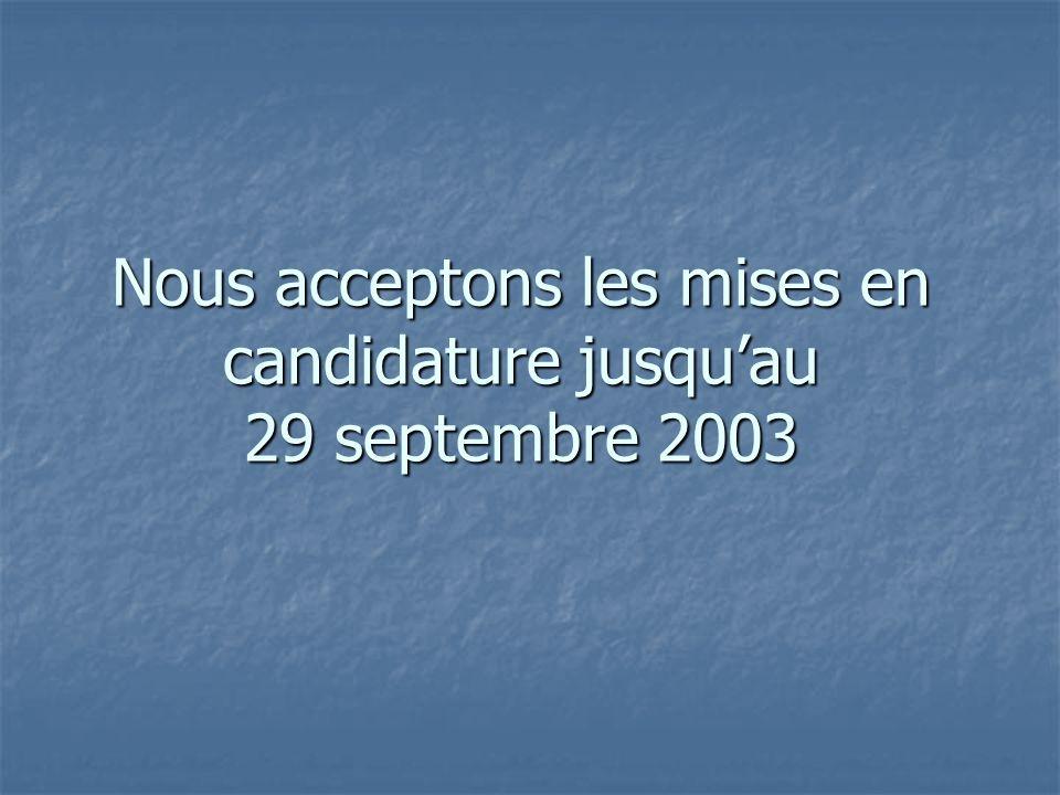 Nous acceptons les mises en candidature jusqu'au 29 septembre 2003