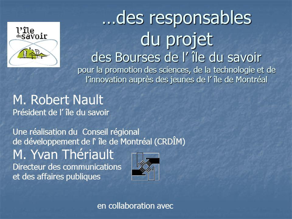 …des responsables du projet des Bourses de l' île du savoir pour la promotion des sciences, de la technologie et de l'innovation auprès des jeunes de l' île de Montréal