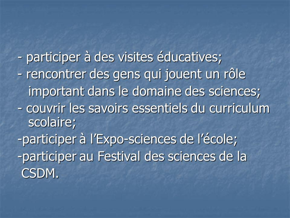 - participer à des visites éducatives;