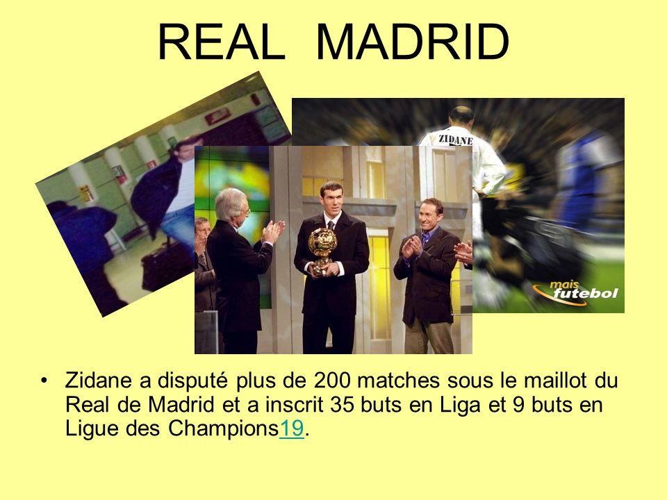 REAL MADRID Zidane a disputé plus de 200 matches sous le maillot du Real de Madrid et a inscrit 35 buts en Liga et 9 buts en Ligue des Champions19.