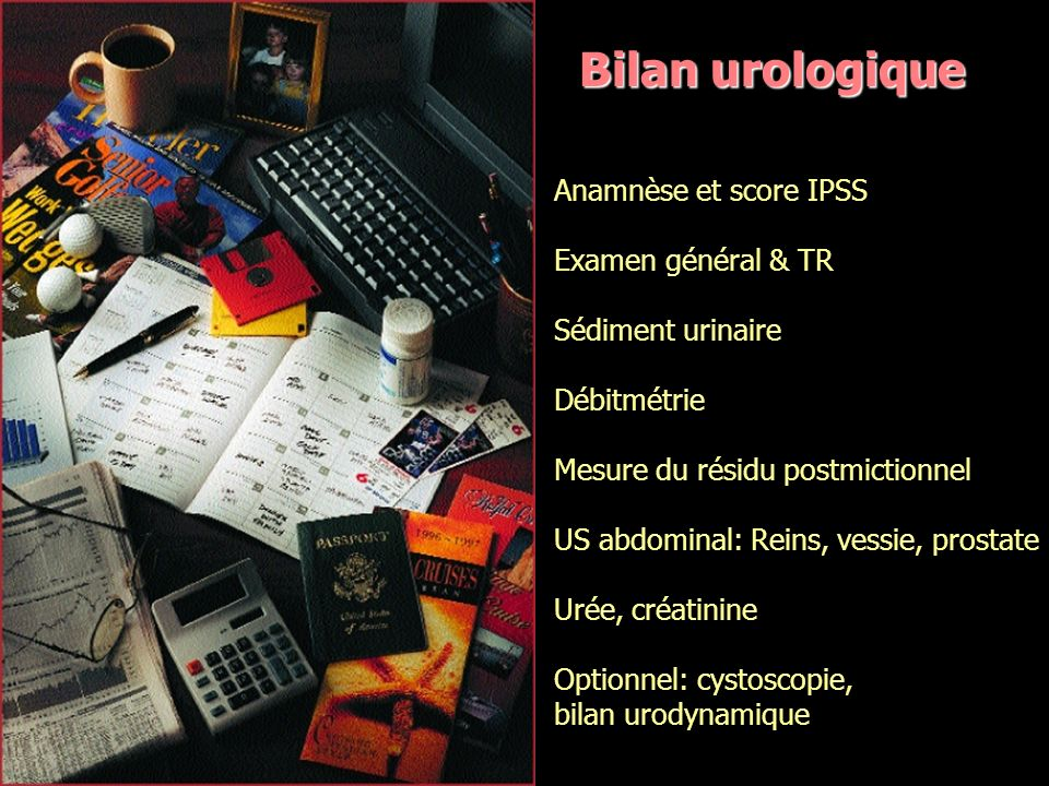 Bilan urologique Anamnèse et score IPSS Examen général & TR