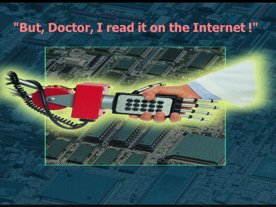 But, Doctor, I read it on the Internet !