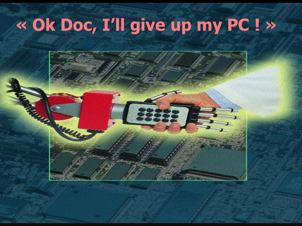 « Ok Doc, I'll give up my PC ! »