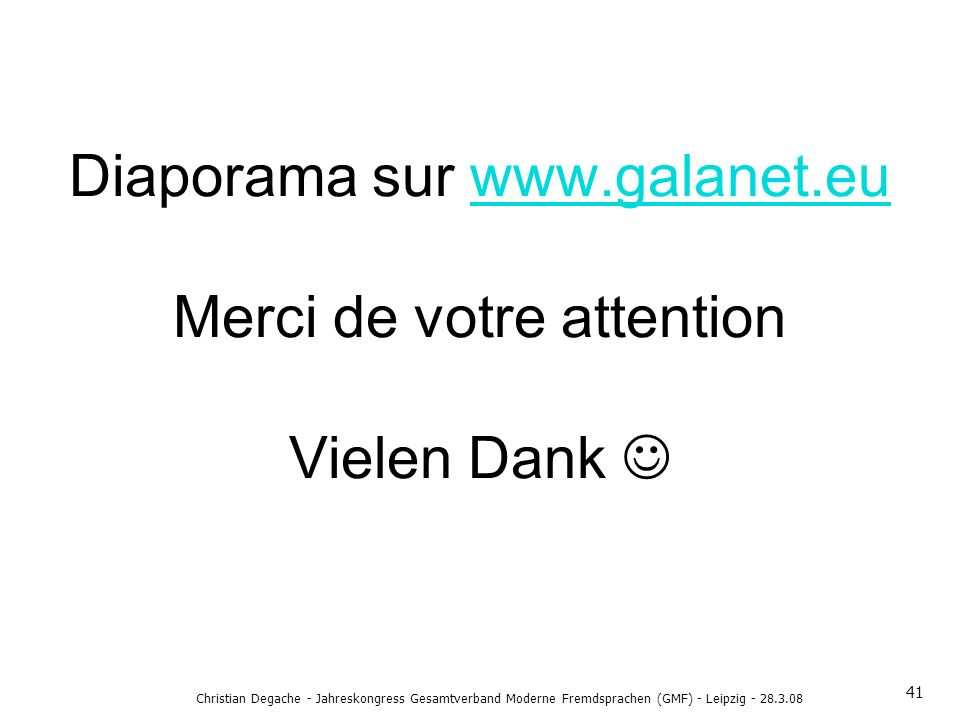 Diaporama sur www.galanet.eu Merci de votre attention Vielen Dank 
