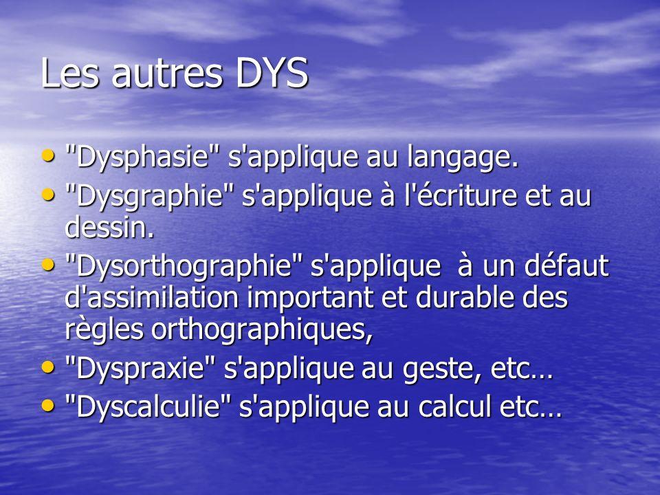 Les autres DYS Dysphasie s applique au langage.