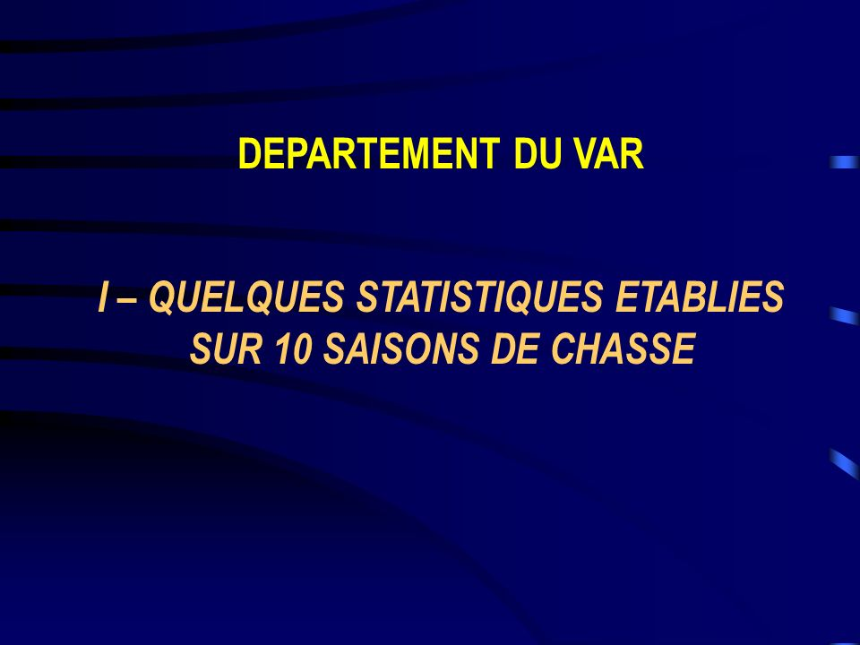 I – QUELQUES STATISTIQUES ETABLIES SUR 10 SAISONS DE CHASSE