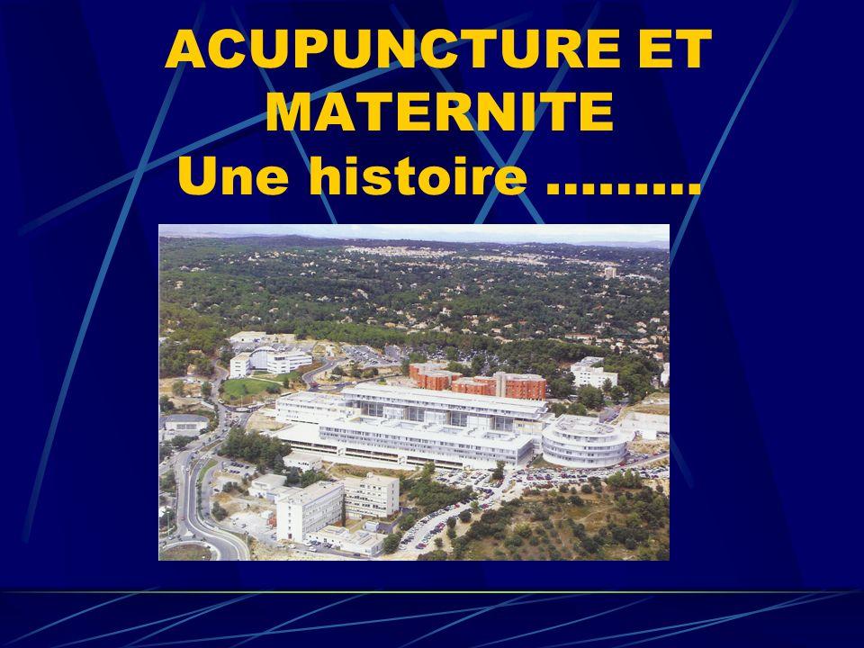 ACUPUNCTURE ET MATERNITE Une histoire ………