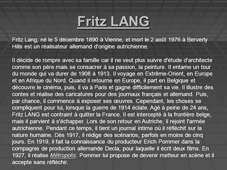Fritz LANG Fritz Lang, né le 5 décembre 1890 à Vienne, et mort le 2 août 1976 à Berverly Hills est un réalisateur allemand d origine autrichienne.