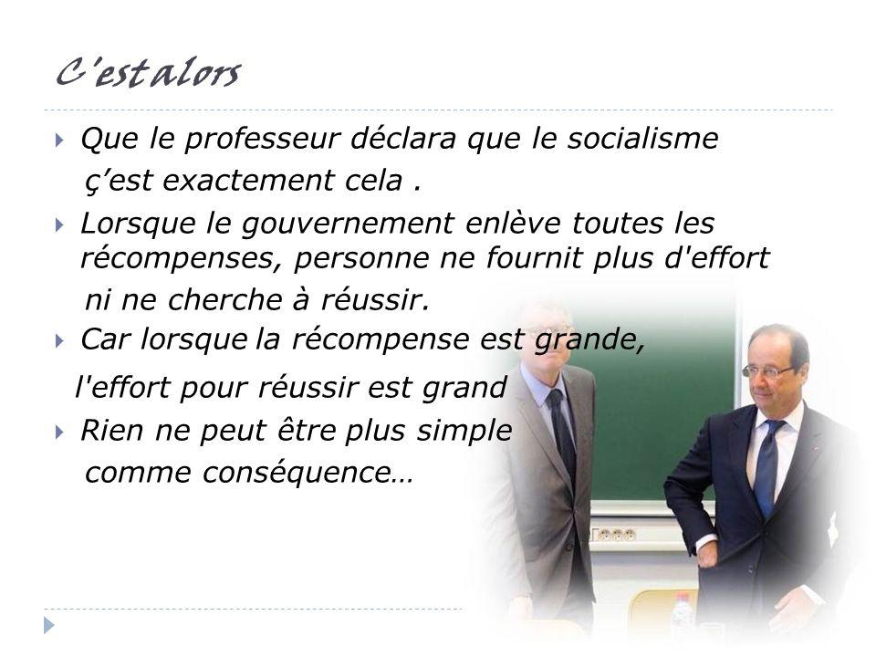 C est alors Que le professeur déclara que le socialisme