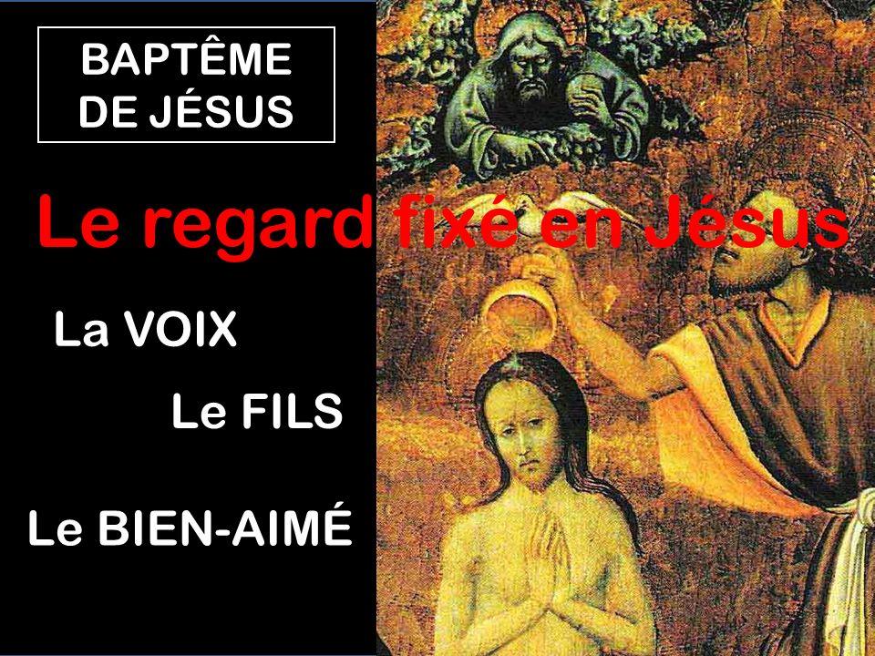 BAPTÊME DE JÉSUS Le regard fixé en Jésus La VOIX Le FILS Le BIEN-AIMÉ