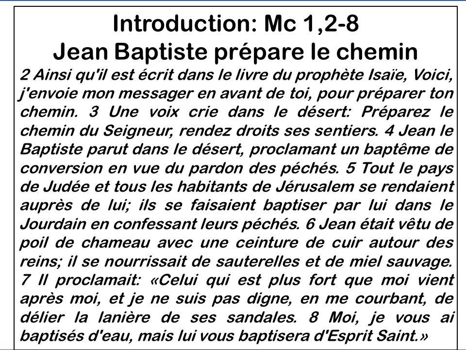 Introduction: Mc 1,2-8 Jean Baptiste prépare le chemin