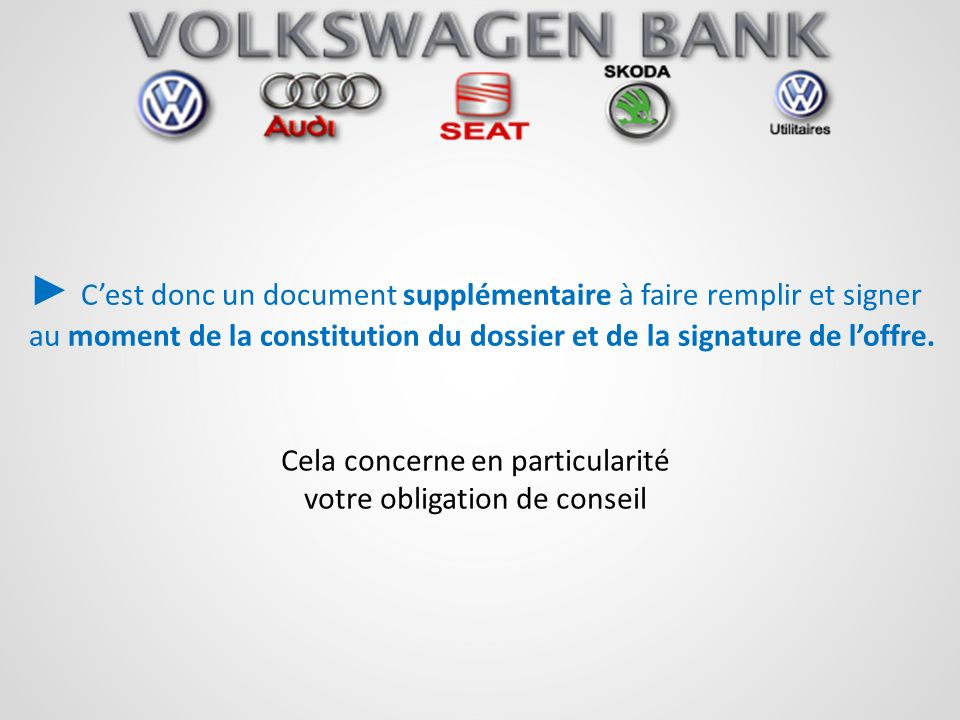 ► C'est donc un document supplémentaire à faire remplir et signer au moment de la constitution du dossier et de la signature de l'offre.