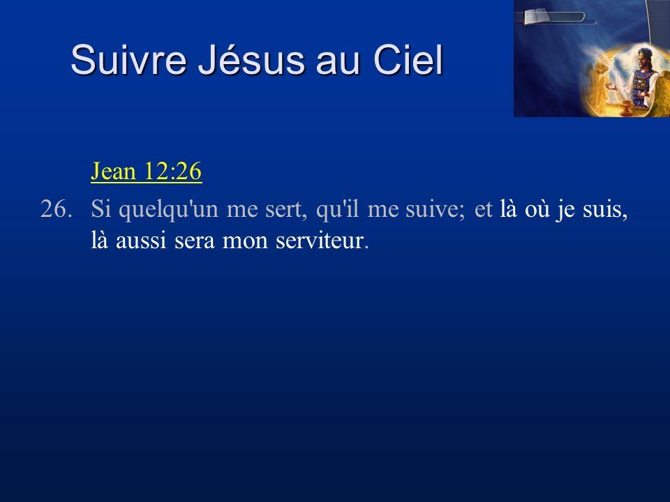 Suivre Jésus au Ciel Jean 12:26