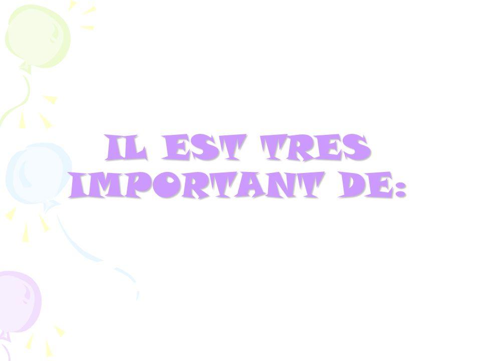 IL EST TRES IMPORTANT DE:
