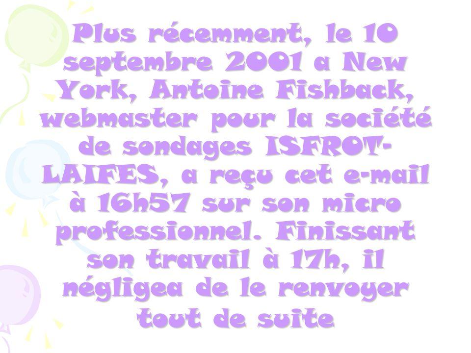 Plus récemment, le 10 septembre 2001 a New York, Antoine Fishback, webmaster pour la société de sondages ISFROT-LAIFES, a reçu cet e-mail à 16h57 sur son micro professionnel.