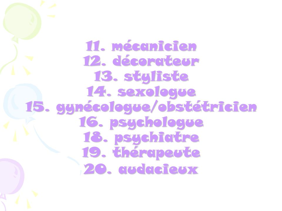 11. mécanicien 12. décorateur 13. styliste 14. sexologue 15